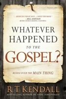 Whatever Happened to the Gospel? : Rediscover the Main Thing, Paperback by Ke...