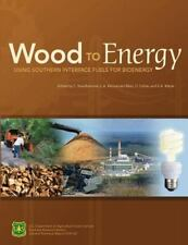 Wood to Energy: Using Southern Interface Fuels for Bio Energy by U. S....
