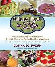 Cultured Food for Life: How to Make and Serve Delicious Probiotic Foods for Bett