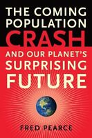 The Coming Population Crash: and Our Planets Surp