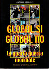 Global si global no - Antonio Landolfi - Libro Nuovo in offerta!