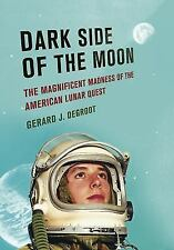 Dark Side of the Moon: The Magnificent Madness of the American Lunar Quest (Hard