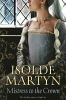 Mistress to the Crown by Martyn, Isolde Book The Fast Free Shipping