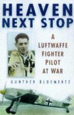 Heaven Next Stop : A Luftwaffe Fighter Pilot at War by Gunther Bloemertz...