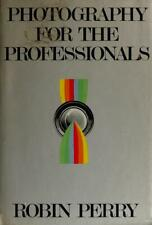 Photography for the Professionals by Robin Perry