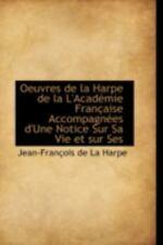Oeuvres De La Harpe De La L'acad?mie Fran?aise Accompagn?es D'une Notice Sur ...