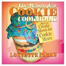 The Mason Jar Cookie Cookbook: How to Create Mason Jar Cookie Mixes