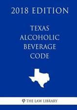 Texas Alcoholic Beverage Code (2018 Edition)