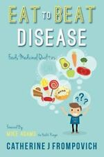Eat to Beat Disease : Foods Medicinal Qualities by Catherine Frompovich...