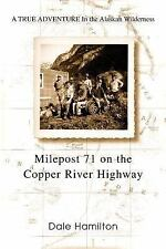 Milepost 71 on the Copper River Highway : A TRUE ADVENTURE in the Alaskan...