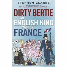 Dirty Bertie: An English King Made in France, Clarke, Stephen