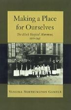 Making a Place for Ourselves: The Black Hospital Movement 1920-1945-ExLibrary
