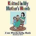 Knitted in My Mother's Womb : I am Wonderfully Made by Sharon D. Watts (2007,...