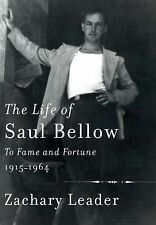 A Life of Saul Bellow To Fame and Fortune 1915-1964 by Zachary Leader (Hardcovr)