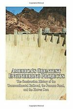 America's Greatest Engineering Projects: the Construction History of the...