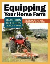 Equipping Your Horse Farm : Tractors, Trailers, Trucks and More by Cherry Hill a