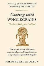 Cooking with Wholegrains: The Basic Wholegrain Cookbook by Mildred Ellen Orton