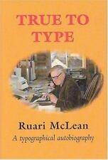 True to Type : An Autobiography of Ruari McLean by Ruari McLean (2000,...
