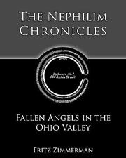 The Nephilim Chronicles: Fallen Angels In The Ohio Valley: By Fritz Zimmerman
