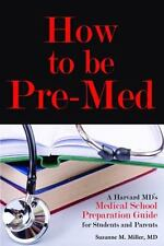 How to Be Pre-Med : A Harvard MD's Medical School Preparation Guide for...