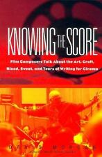 Knowing The Score: Film Composers Talk About the Art, Craft, Blood, Sweat, and T