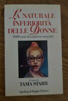 TAMA STARR - LA NATURALE INFERIORITA' DELLE DONNE - ED: SPERLING & KUPFER (PS)