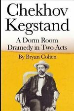 Chekhov Kegstand: a Dorm Room Dramedy in Two Acts by Bryan Cohen (2012,...