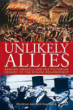 Unlikely Allies: America, Britain and the Victorian Beginnings of the Special Re