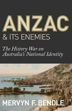 Anzac & Its Enemies: The History War Against Australia's National Identity
