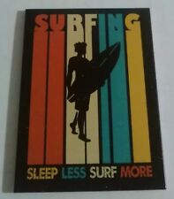 Surfing - Sleep Less Surf More  -  Quality Metal Fridge Magnet