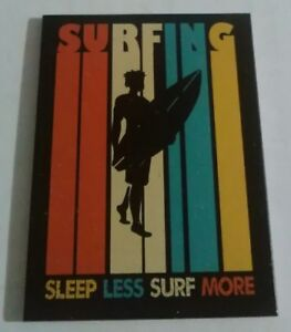Surfing - Sleep Less Surf More  -  Quality Metal Fridge Magnet