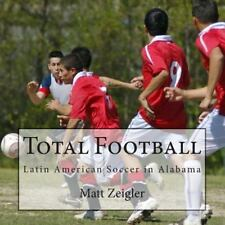 Total Football : Latin American Soccer in Alabama by Matt Zeigler (2012,...