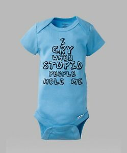 I Cry When STUPID People Hold Me - Funny Authentic Gerber Baby Onesie Romper