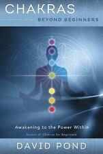 Chakras Beyond Beginners : Awakening to the Power Within by David Pond (2016, Pa