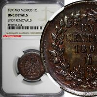 Mexico SECOND REPUBLIC Copper 1891 Mo Centavo NGC UNC DETAILS KM# 391.6