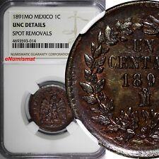 Mexico SECOND REPUBLIC Copper 1891 Mo Centavo NGC UNC DETAILS KM# 391.6