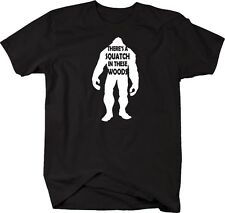 T Shirt -SasquatchThere's a SQUATCH in These Woods Bigfoot Yeti