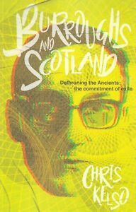 WILLIAM S. BURROUGHS & SCOTLAND: DETHRONING THE ANCIENTS: COMMITTMENT OF EXILE