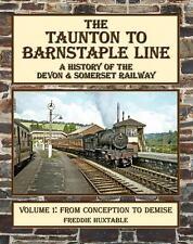 Taunton to Barnstaple Line : A History of the Devon & Somerset Railway Volume 1