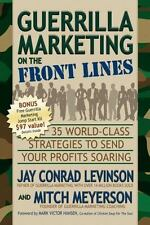 Guerrilla Marketing on the Front Lines: 35 World-Class Strategies to Send Your P