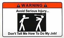 TWO Warning Don't Tell Me How to Do My Job STICKERS 3x5 in. Toolbox Hardhat FS
