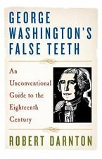 George Washington's False Teeth : An Unconventional Guide to the Eighteenth...