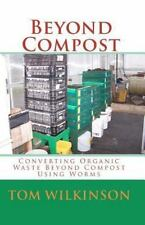 Beyond Compost: Converting Organic Waste Beyond Compost  Using Worms: By Tom ...