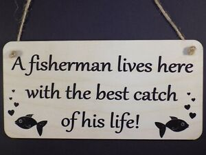 """"""" A Fisherman Lives Here With The Best Catch Of His Life """" Sign Plaque Fishing"""