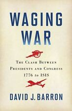 Waging War: The Clash Between Presidents and Congress, 1776 to ISIS, Barron, Dav