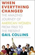 When Everything Changed : The Amazing Journey of American Women from 1960 to...
