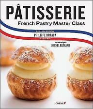 Patisserie: A Step-by-Step Guide to Creating Exquisite French Pastry by...