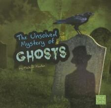 The Unsolved Mystery of Ghosts (Unexplained Mysteries)