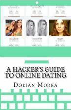 A Hacker's Guide to Online Dating : How to Train Your Computer to Get You...