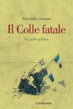 Il Colle fatale. Un giallo politico - Anonimo romano - Libro nuovo in Offerta!